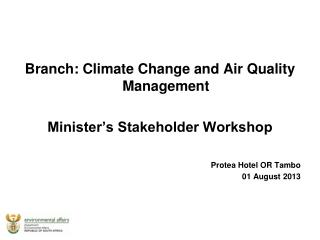 Branch: Climate Change and Air Quality Management Minister's Stakeholder Workshop