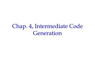 Chap. 4, Intermediate Code Generation