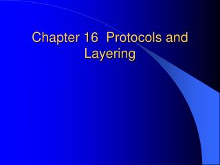 Chapter 16  Protocols and Layering