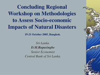Sri Lanka.  D.M.Rupasinghe Senior Economist Central Bank of Sri Lanka.