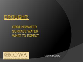 Drought:	 	Groundwater 	surface Water 	what to expect