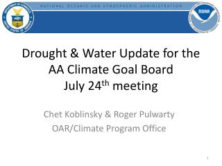 Drought & Water Update for the  AA Climate Goal Board July 24 th  meeting