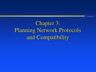Chapter 3:  Planning Network Protocols  and Compatibility