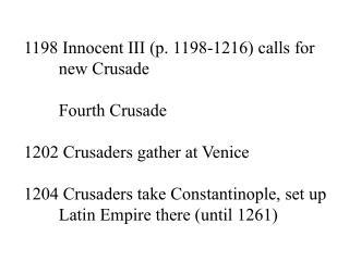 1198 Innocent III (p. 1198-1216) calls for new Crusade Fourth Crusade