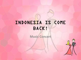 INDONESIA IS COME BACK!