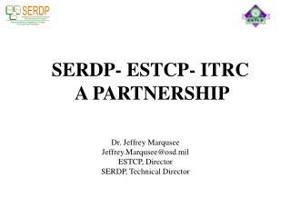 SERDP- ESTCP- ITRC  A PARTNERSHIP