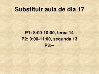 Substituir aula de dia 17