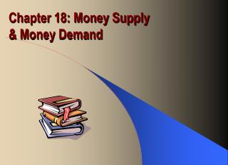 Chapter 18: Money Supply   Money Demand