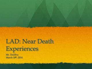 LAD: Near Death Experiences