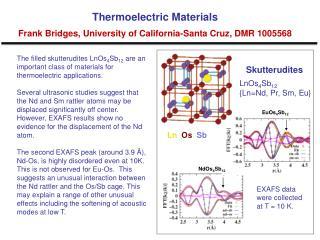 Thermoelectric Materials Frank Bridges, University of California-Santa Cruz, DMR 1005568