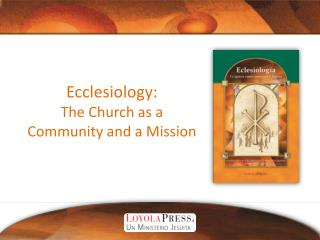 Ecclesiology: The Church as a Community and a Mission