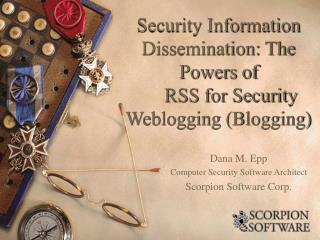 Security Information Dissemination: The Powers of ���� RSS for Security Weblogging (Blogging)