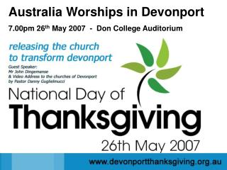 Australia Worships in Devonport 7.00pm 26 th  May 2007  -  Don College Auditorium