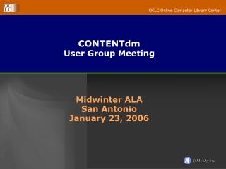 CONTENTdm User Group Meeting  Midwinter ALA San Antonio January 23, 2006