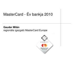 MasterCard -  v bankja 2010   Gauder Mil n  region lis igazgat  MasterCard Europe