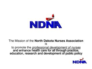 The Mission of the  North Dakota Nurses Association  is