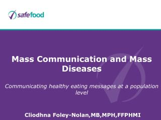 Mass Communication and Mass Diseases Communicating healthy eating messages at a population level