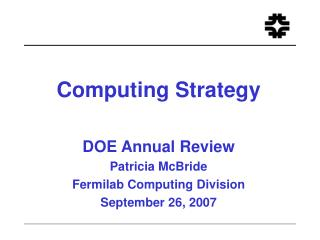 Computing Strategy DOE Annual Review Patricia McBride Fermilab Computing Division