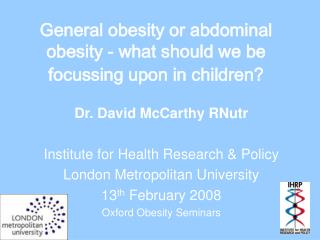 General obesity or abdominal obesity - what should we be focussing upon in children?