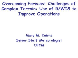Overcoming Forecast Challenges of Complex Terrain: Use of R/WIS to Improve Operations