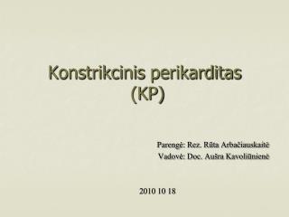 Konstrikcinis perikarditas  (KP)