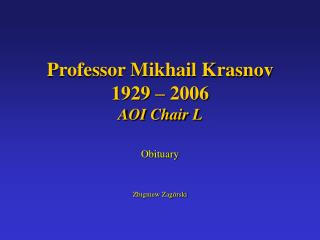 Professor Mikhail Krasnov 1929   2006 AOI Chair L