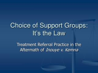 Choice of Support Groups: It's the Law