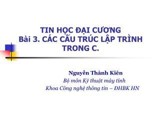 TIN HỌC ĐẠI CƯƠNG Bài 3. CÁC CẤU TRÚC LẬP TRÌNH TRONG C.
