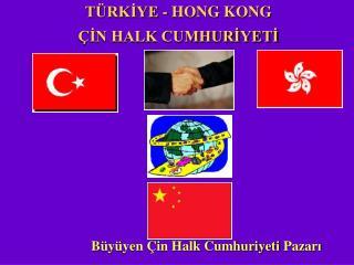 TÜRKİYE - HONG KONG  ÇİN HALK CUMHURİYETİ