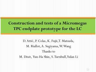 D. Attié, P. Colas, K. Fujii,T. Matsuda, M. Riallot, A. Sugiyama, W. Wang Thanks to