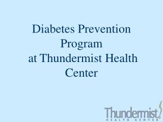 Diabetes Prevention       Program   at Thundermist Health Center