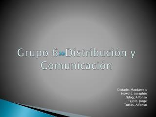 Grupo 6  Distribución y Comunicación