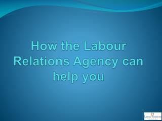 How the Labour Relations Agency can help you