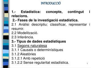INTRODUCCIÓ 1.- Estadística: concepte, contingut i relacions.