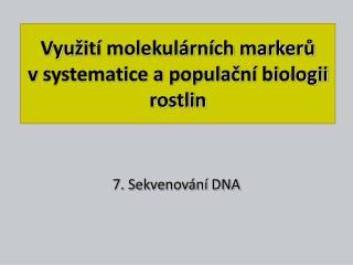 Vyu ž ití molekulárních marker ů  vsystematice a popula č ní biologii rostlin