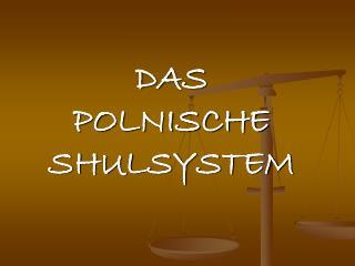 DAS  POLNISCHE SHULSYSTEM