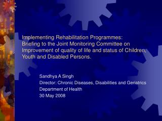 Sandhya A Singh Director: Chronic Diseases, Disabilities and Geriatrics Department of Health