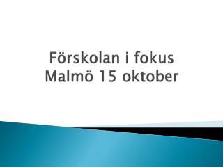 Förskolan i fokus  Malmö 15 oktober