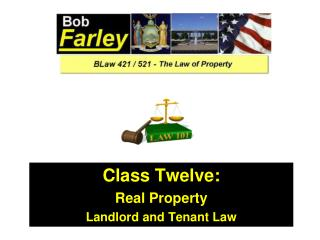 Class Twelve: Real Property Landlord and Tenant Law
