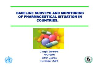 BASELINE SURVEYS AND MONITORING  OF PHARMACEUTICAL SITUATION IN COUNTRIES.