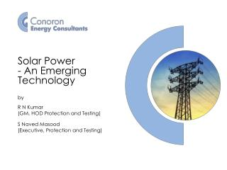 Solar Power - An Emerging Technology by R N Kumar (GM, HOD Protection and Testing) S Naved Masood