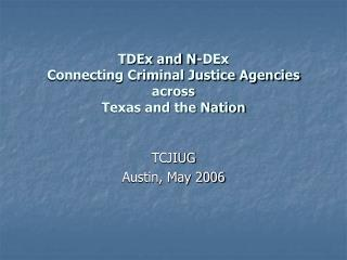 TDEx and N-DEx  Connecting Criminal Justice Agencies  across Texas and the Nation