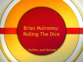Brian Mulroney: Rolling The Dice