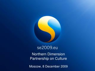 Northern Dimension  Partnership on Culture Moscow, 8 December 2009