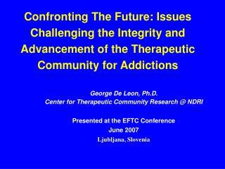 George De Leon, Ph.D.  Center for Therapeutic Community Research @ NDRI