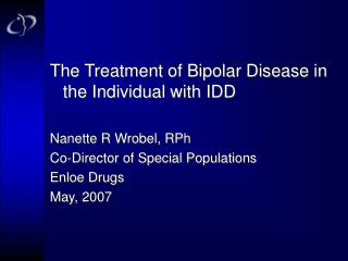 The Treatment of Bipolar Disease in the Individual with IDD Nanette R Wrobel, RPh