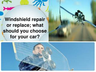 Windshield repair or replace; what should you choose for you