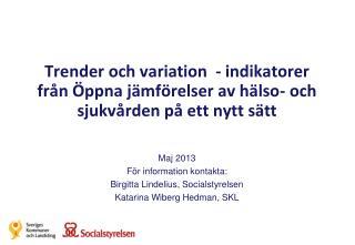 Maj 2013 För information kontakta:  Birgitta Lindelius, Socialstyrelsen