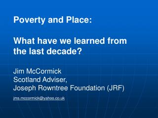 Poverty and Place: What have we learned from the last decade? Jim  McCormick Scotland Adviser,