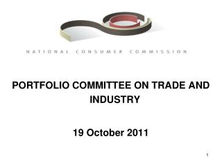 PORTFOLIO COMMITTEE ON TRADE AND INDUSTRY  19 October 2011